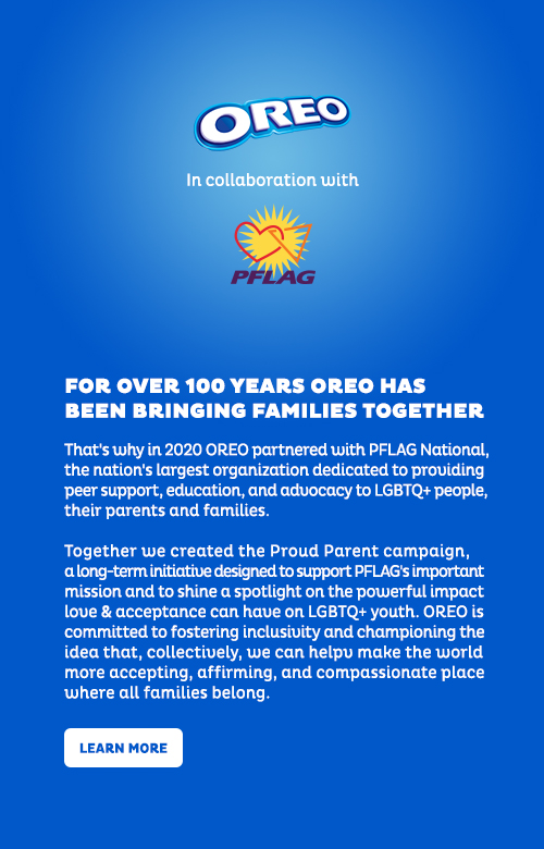 For over 100 years OREO has been bringing families together - OREO in partnership with PFLAG